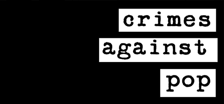 CRIMES AGAINST POP (SAT & SUN)